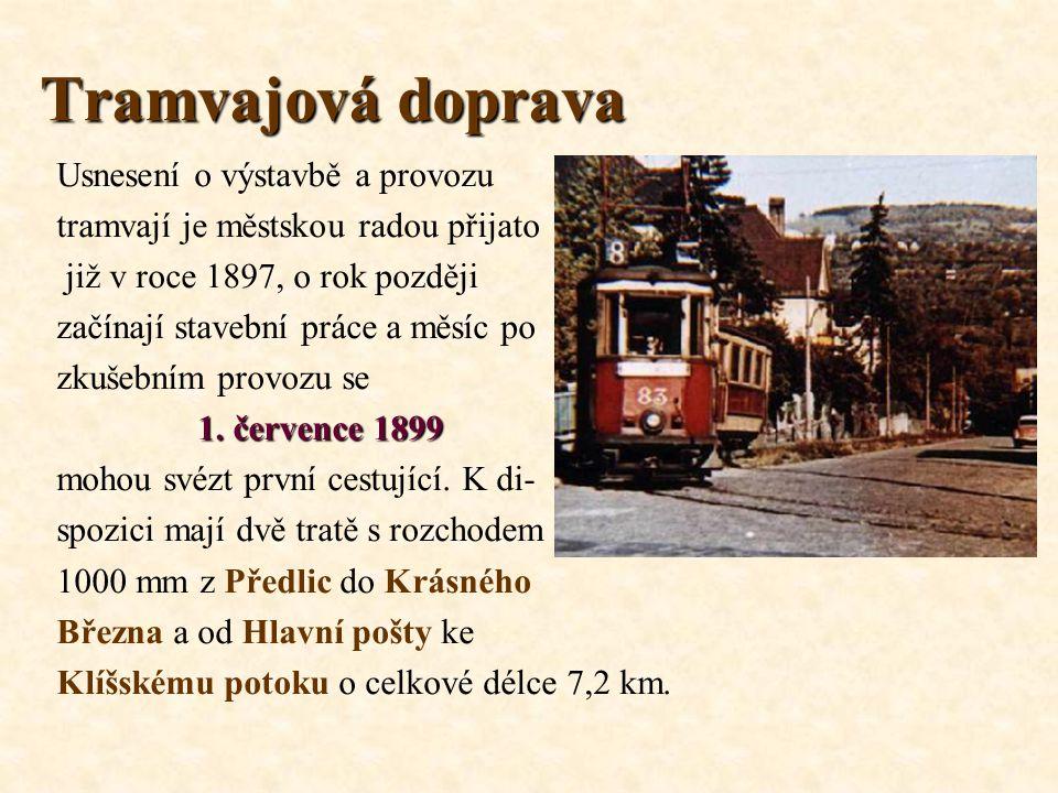 Tramvajová doprava Usnesení o výstavbě a provozu tramvají je městskou radou přijato již v roce 1897, o rok později začínají stavební práce a měsíc po zkušebním provozu se 1.