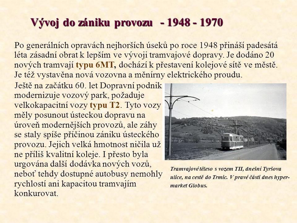 Vývoj do zániku provozu - 1948 - 1970 Vývoj do zániku provozu - 1948 - 1970 Po generálních opravách nejhorších úseků po roce 1948 přináší padesátá léta zásadní obrat k lepším ve vývoji tramvajové dopravy.