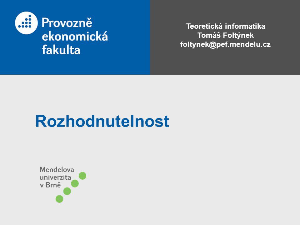 Teoretická informatika Tomáš Foltýnek foltynek@pef.mendelu.cz Rozhodnutelnost