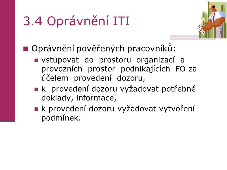 3.4 Oprávnění ITI  Oprávnění pověřených pracovníků:  vstupovat do prostoru organizací a provozních prostor podnikajících FO za účelem provedení dozo