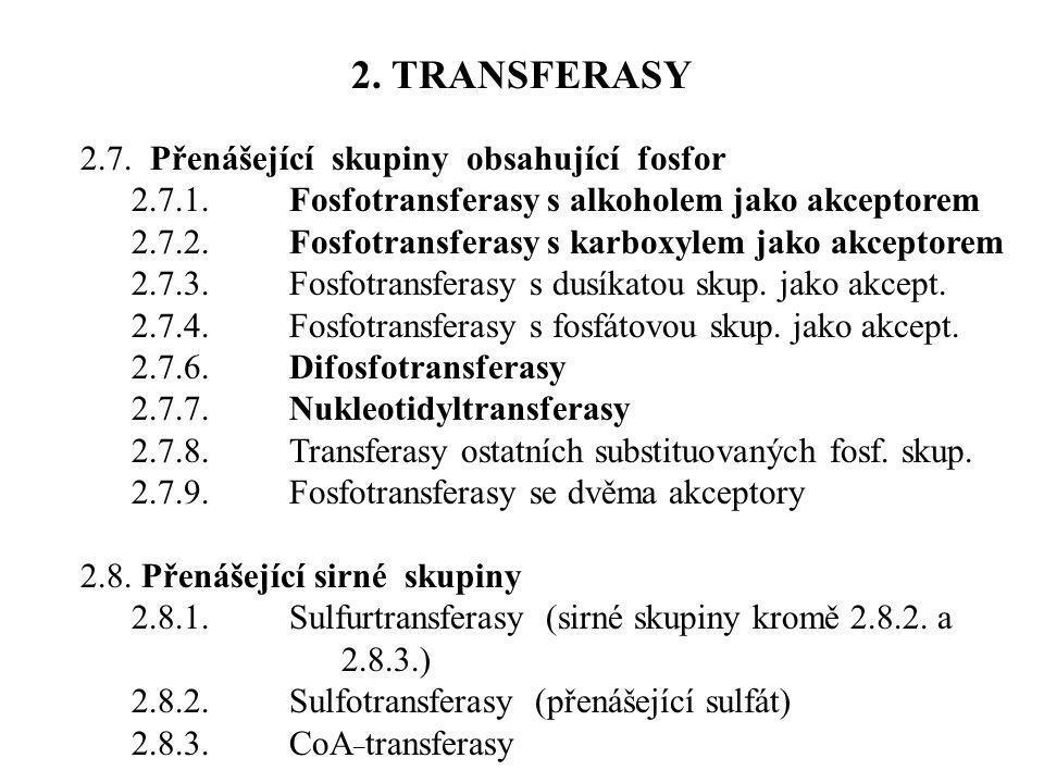 2.7. Přenášející skupiny obsahující fosfor 2.7.1.Fosfotransferasy s alkoholem jako akceptorem 2.7.2.Fosfotransferasy s karboxylem jako akceptorem 2.7.