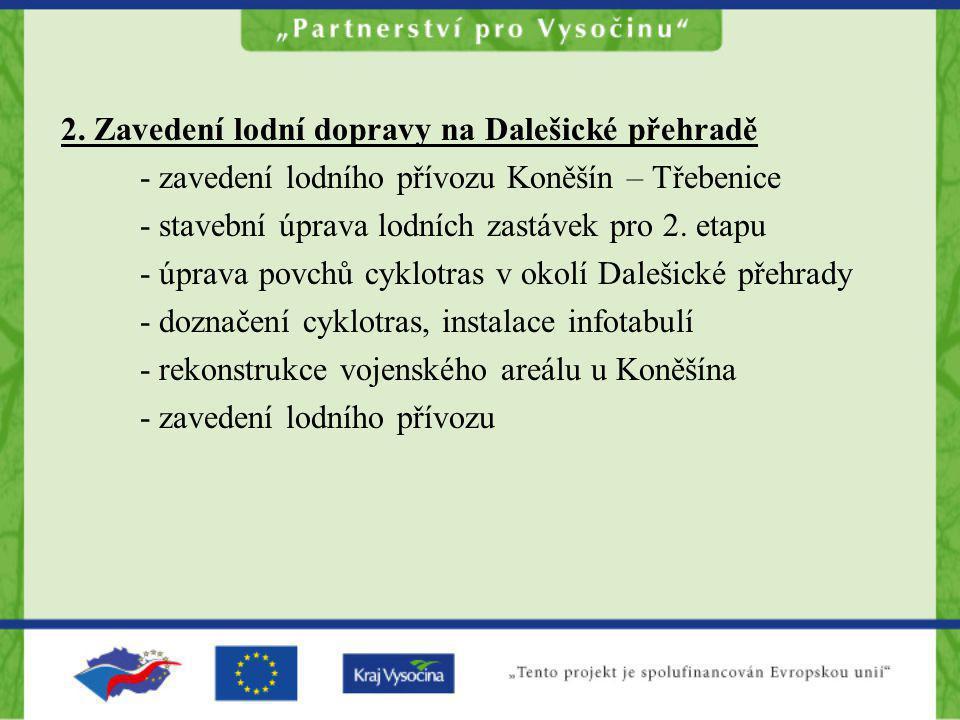2. Zavedení lodní dopravy na Dalešické přehradě - zavedení lodního přívozu Koněšín – Třebenice - stavební úprava lodních zastávek pro 2. etapu - úprav