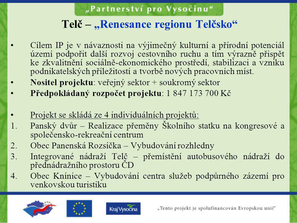 """Telč – """"Renesance regionu Telčsko"""" •Cílem IP je v návaznosti na výjimečný kulturní a přírodní potenciál území podpořit další rozvoj cestovního ruchu a"""