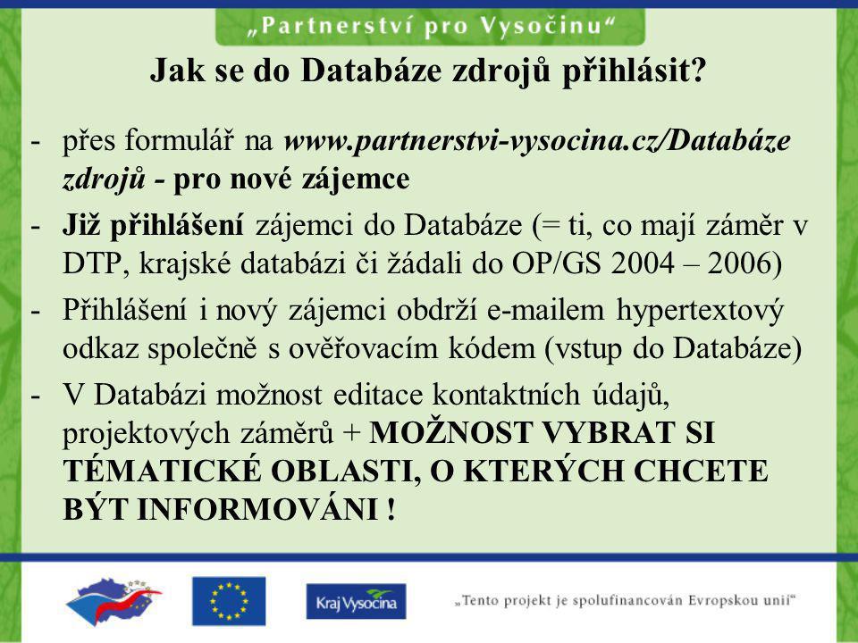 Jak se do Databáze zdrojů přihlásit? -přes formulář na www.partnerstvi-vysocina.cz/Databáze zdrojů - pro nové zájemce -Již přihlášení zájemci do Datab
