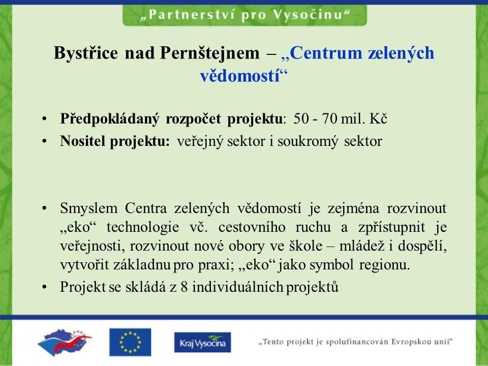 """Bystřice nad Pernštejnem – """"Centrum zelených vědomostí"""" •Předpokládaný rozpočet projektu: 50 - 70 mil. Kč •Nositel projektu: veřejný sektor i soukromý"""