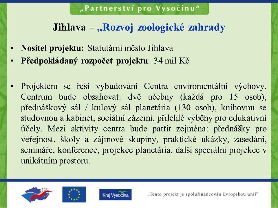 """Jihlava – """"Rozvoj zoologické zahrady •Nositel projektu: Statutární město Jihlava •Předpokládaný rozpočet projektu: 34 mil Kč •Projektem se řeší vybudo"""