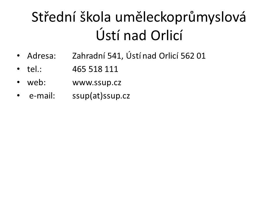 Střední škola uměleckoprůmyslová Ústí nad Orlicí • Adresa:Zahradní 541, Ústí nad Orlicí 562 01 • tel.: 465 518 111 • web:www.ssup.cz • e-mail:ssup(at)