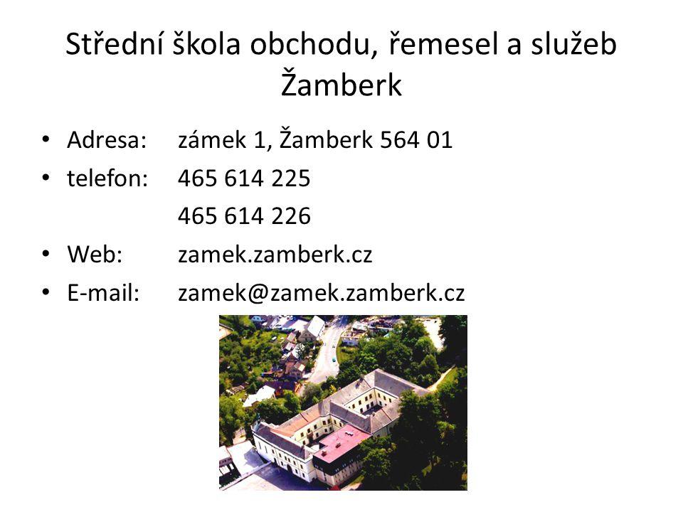 Střední škola obchodu, řemesel a služeb Žamberk • Adresa:zámek 1, Žamberk 564 01 • telefon: 465 614 225 465 614 226 • Web:zamek.zamberk.cz • E-mail:za