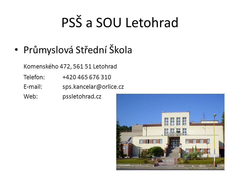PSŠ a SOU Letohrad • Průmyslová Střední Škola Komenského 472, 561 51 Letohrad Telefon:+420 465 676 310 E-mail:sps.kancelar@orlice.cz Web:pssletohrad.c