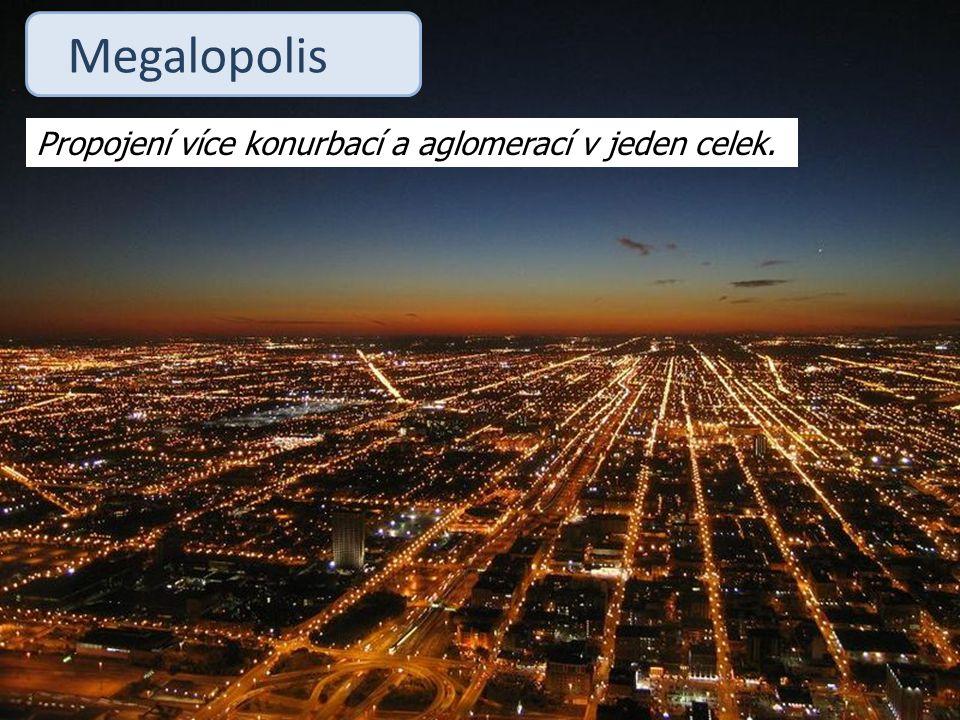 Megalopolis Propojení více konurbací a aglomerací v jeden celek.