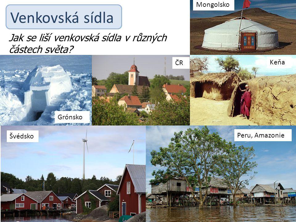 Venkovská sídla Mongolsko Keňa ČR Grónsko Švédsko Peru, Amazonie Jak se liší venkovská sídla v různých částech světa?