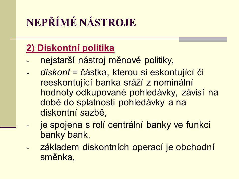 NEPŘÍMÉ NÁSTROJE 2) Diskontní politika - nejstarší nástroj měnové politiky, - diskont = částka, kterou si eskontující či reeskontující banka sráží z n