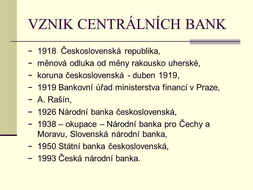 VZNIK CENTRÁLNÍCH BANK − 1918 Československá republika, − měnová odluka od měny rakousko uherské, − koruna československá - duben 1919, − 1919 Bankovn