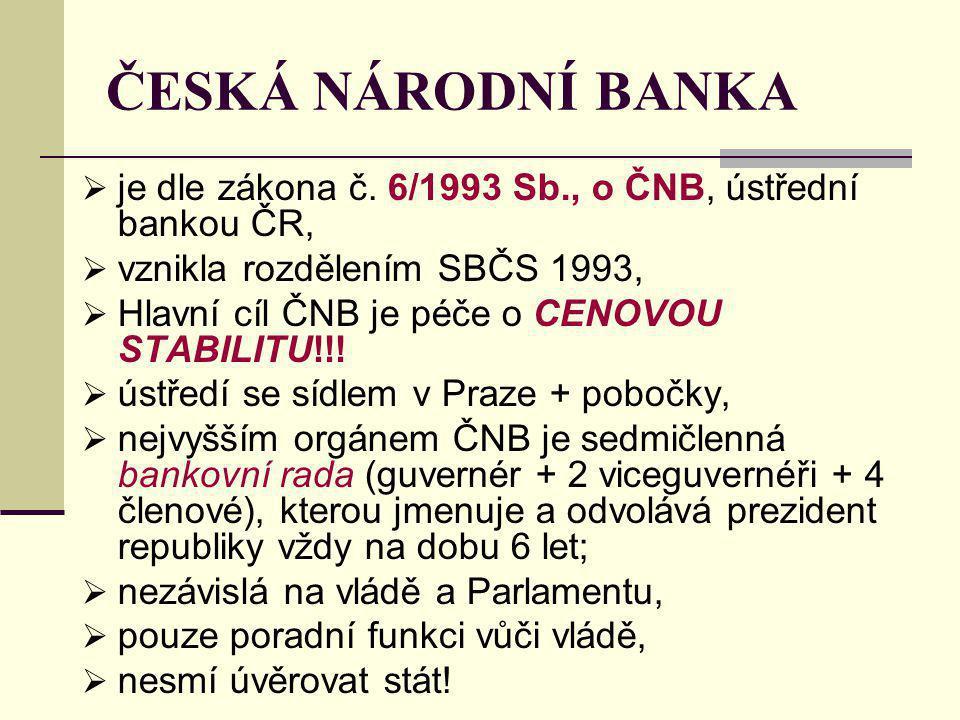 ČESKÁ NÁRODNÍ BANKA  je dle zákona č. 6/1993 Sb., o ČNB, ústřední bankou ČR,  vznikla rozdělením SBČS 1993,  Hlavní cíl ČNB je péče o CENOVOU STABI