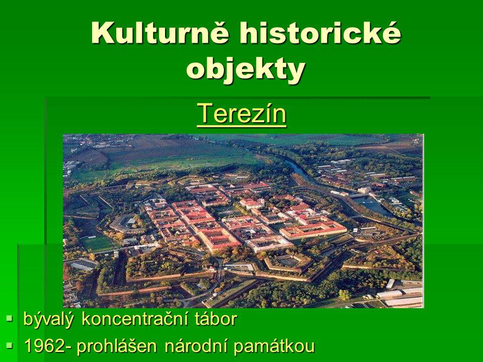 Kulturně historické objekty Terezín  bývalý koncentrační tábor  1962- prohlášen národní památkou