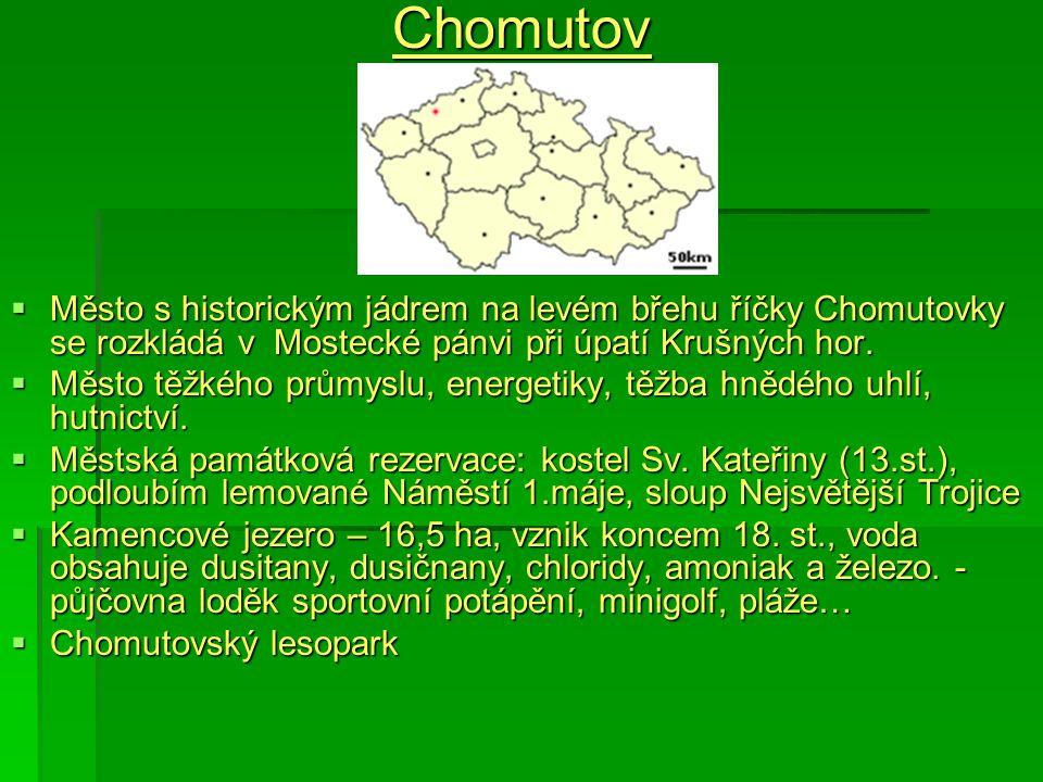 Chomutov  Město s historickým jádrem na levém břehu říčky Chomutovky se rozkládá v Mostecké pánvi při úpatí Krušných hor.  Město těžkého průmyslu, e