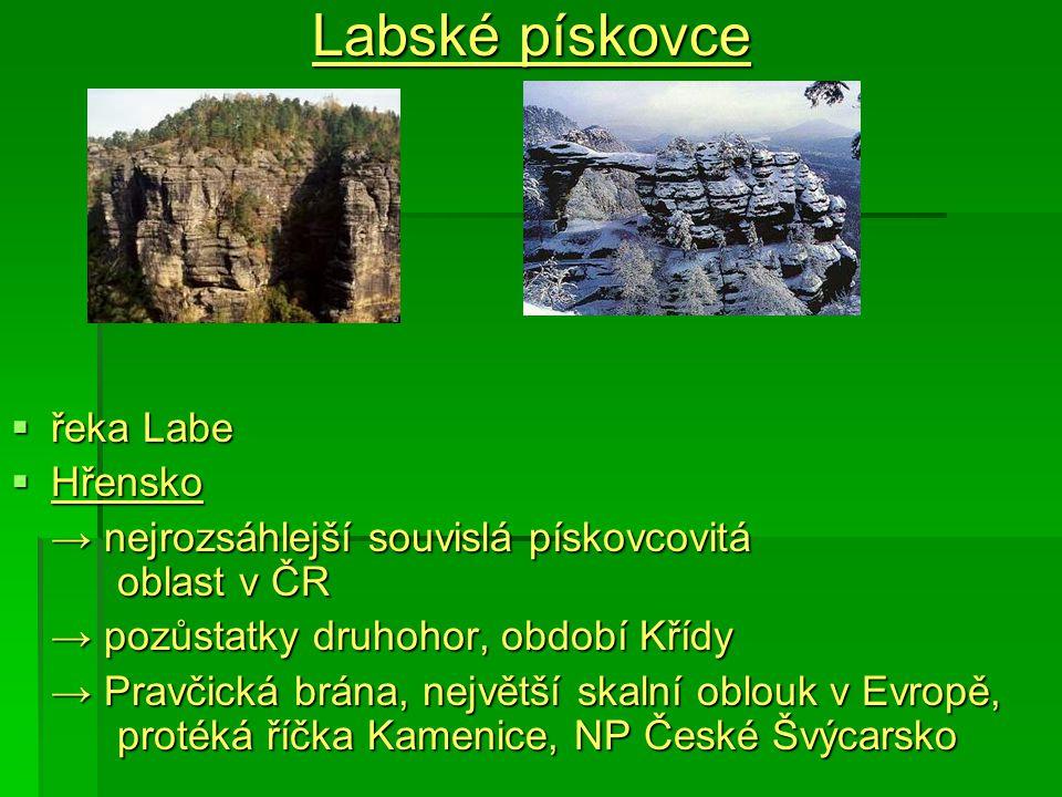 Labské pískovce  řeka Labe  Hřensko → nejrozsáhlejší souvislá pískovcovitá oblast v ČR → pozůstatky druhohor, období Křídy → Pravčická brána, největ