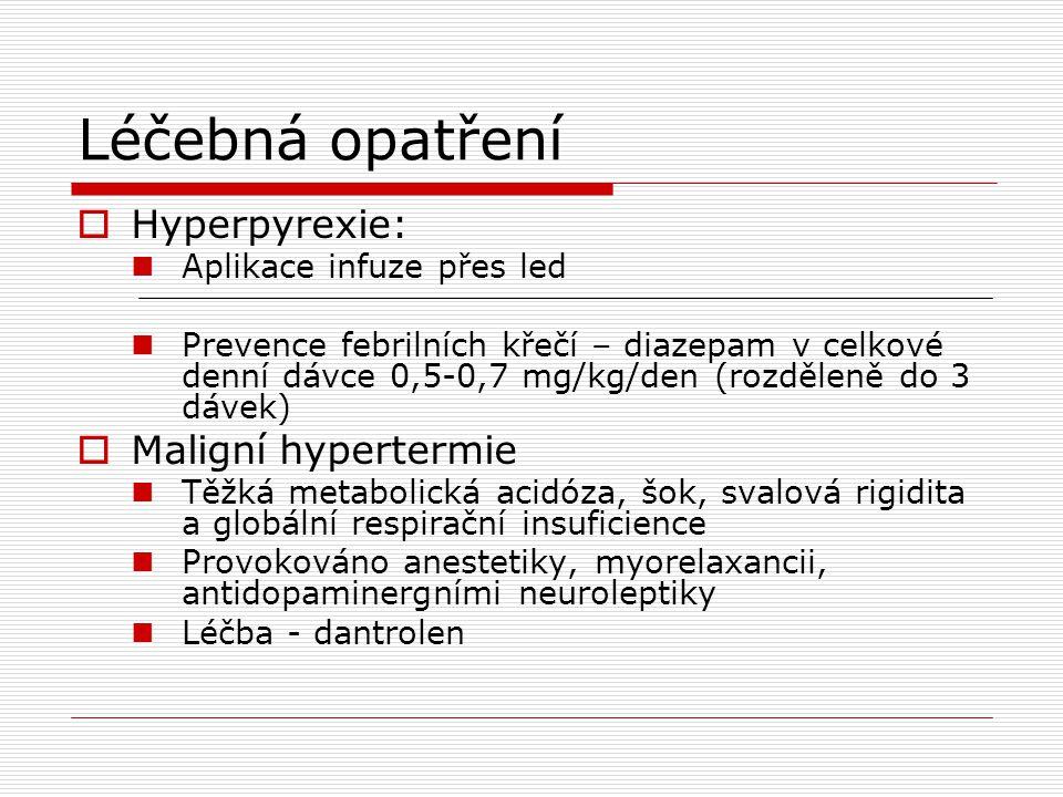 Léčebná opatření  Hyperpyrexie:  Aplikace infuze přes led  Prevence febrilních křečí – diazepam v celkové denní dávce 0,5-0,7 mg/kg/den (rozděleně