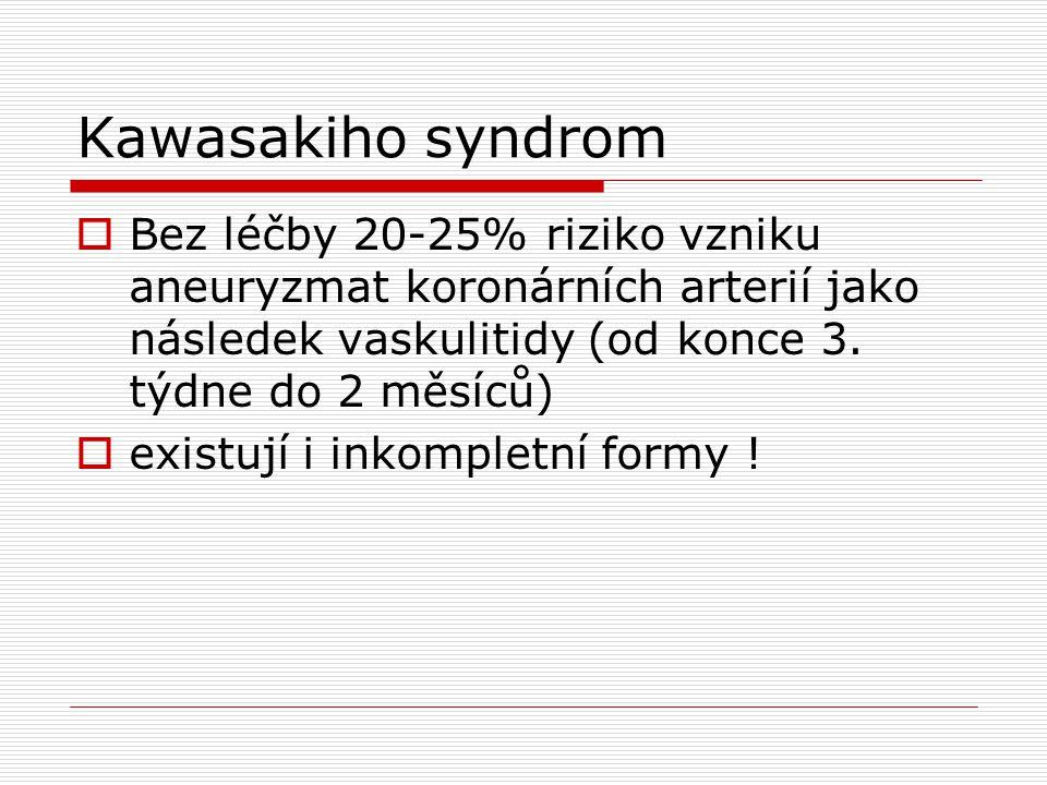 Kawasakiho syndrom  Bez léčby 20-25% riziko vzniku aneuryzmat koronárních arterií jako následek vaskulitidy (od konce 3. týdne do 2 měsíců)  existuj
