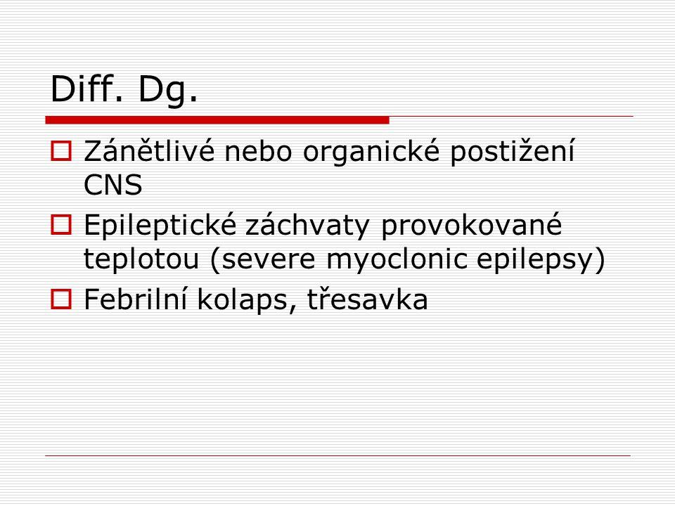 Diff. Dg.  Zánětlivé nebo organické postižení CNS  Epileptické záchvaty provokované teplotou (severe myoclonic epilepsy)  Febrilní kolaps, třesavka