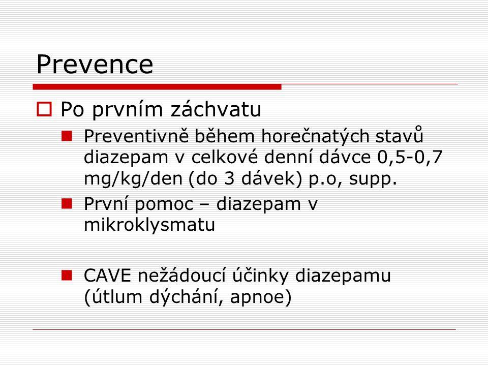 Prevence  Po prvním záchvatu  Preventivně během horečnatých stavů diazepam v celkové denní dávce 0,5-0,7 mg/kg/den (do 3 dávek) p.o, supp.  První p