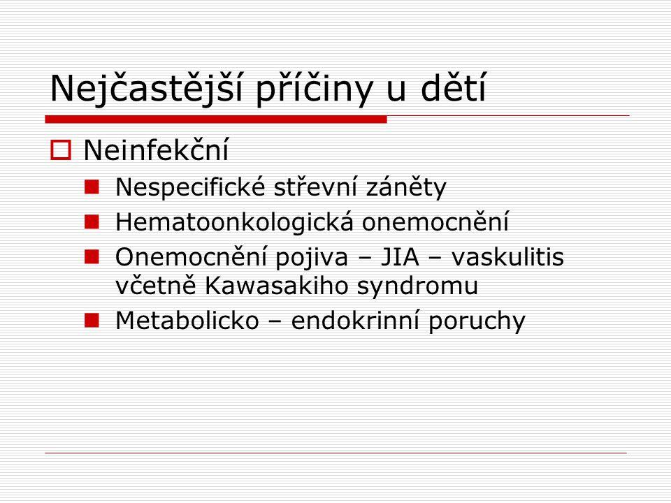 Nejčastější příčiny u dětí  Neinfekční  Nespecifické střevní záněty  Hematoonkologická onemocnění  Onemocnění pojiva – JIA – vaskulitis včetně Kaw