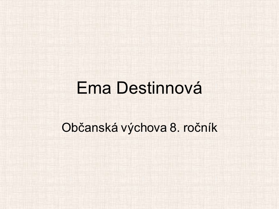 Ema Destinnová Občanská výchova 8. ročník