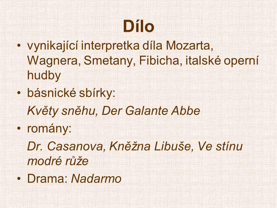 Dílo •vynikající interpretka díla Mozarta, Wagnera, Smetany, Fibicha, italské operní hudby •básnické sbírky: Květy sněhu, Der Galante Abbe •romány: Dr