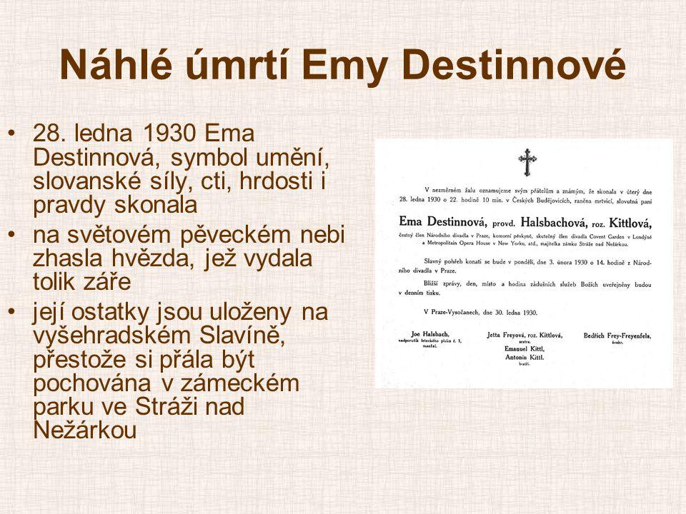 Náhlé úmrtí Emy Destinnové •28. ledna 1930 Ema Destinnová, symbol umění, slovanské síly, cti, hrdosti i pravdy skonala •na světovém pěveckém nebi zhas