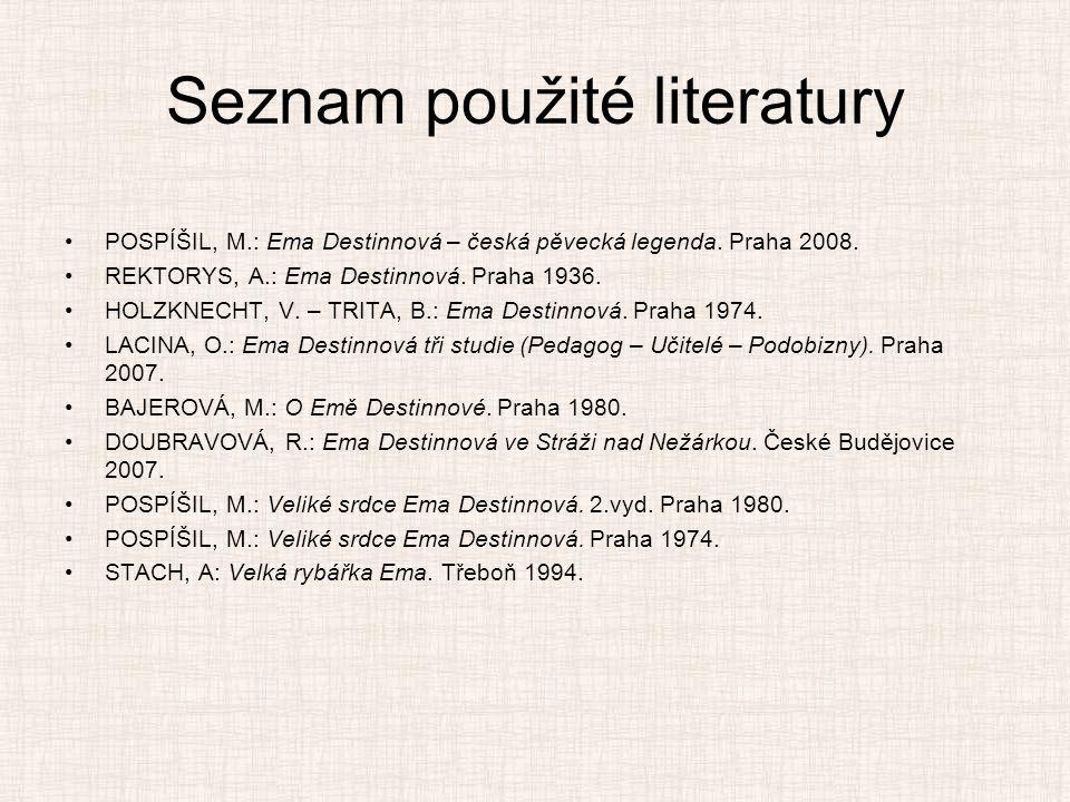 Seznam použité literatury •POSPÍŠIL, M.: Ema Destinnová – česká pěvecká legenda. Praha 2008. •REKTORYS, A.: Ema Destinnová. Praha 1936. •HOLZKNECHT, V