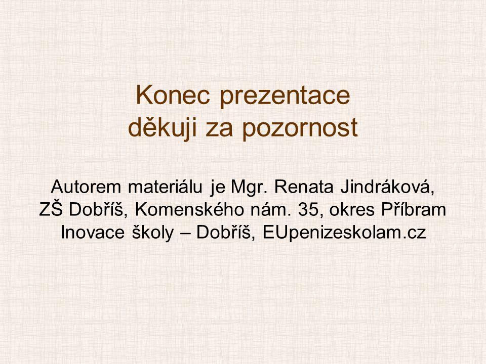 Konec prezentace děkuji za pozornost Autorem materiálu je Mgr. Renata Jindráková, ZŠ Dobříš, Komenského nám. 35, okres Příbram Inovace školy – Dobříš,