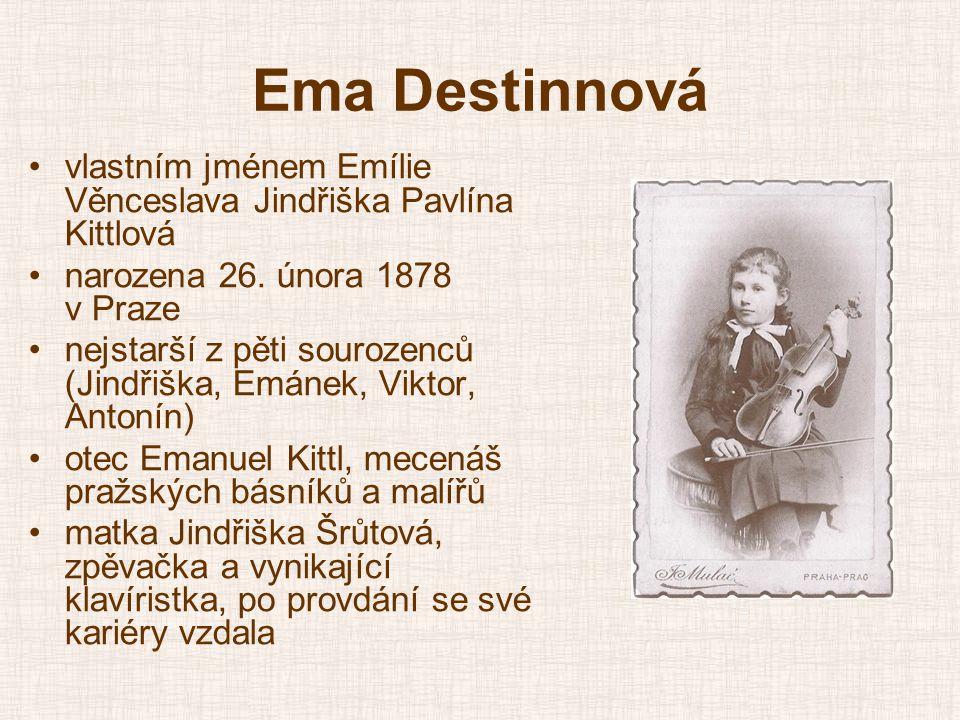 Ema Destinnová •vlastním jménem Emílie Věnceslava Jindřiška Pavlína Kittlová •narozena 26. února 1878 v Praze •nejstarší z pěti sourozenců (Jindřiška,