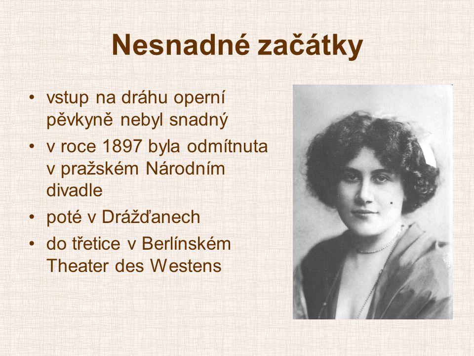 Nesnadné začátky •vstup na dráhu operní pěvkyně nebyl snadný •v roce 1897 byla odmítnuta v pražském Národním divadle •poté v Drážďanech •do třetice v