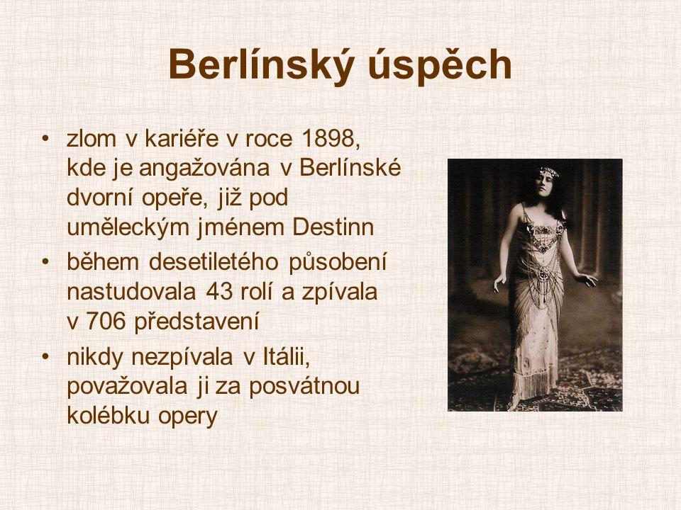 Berlínský úspěch •zlom v kariéře v roce 1898, kde je angažována v Berlínské dvorní opeře, již pod uměleckým jménem Destinn •během desetiletého působen