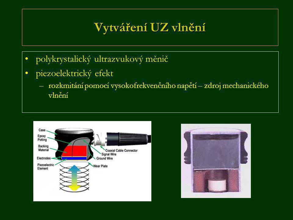Vytváření UZ vlnění •polykrystalický ultrazvukový měnič •piezoelektrický efekt –rozkmitání pomocí vysokofrekvenčního napětí – zdroj mechanického vlněn