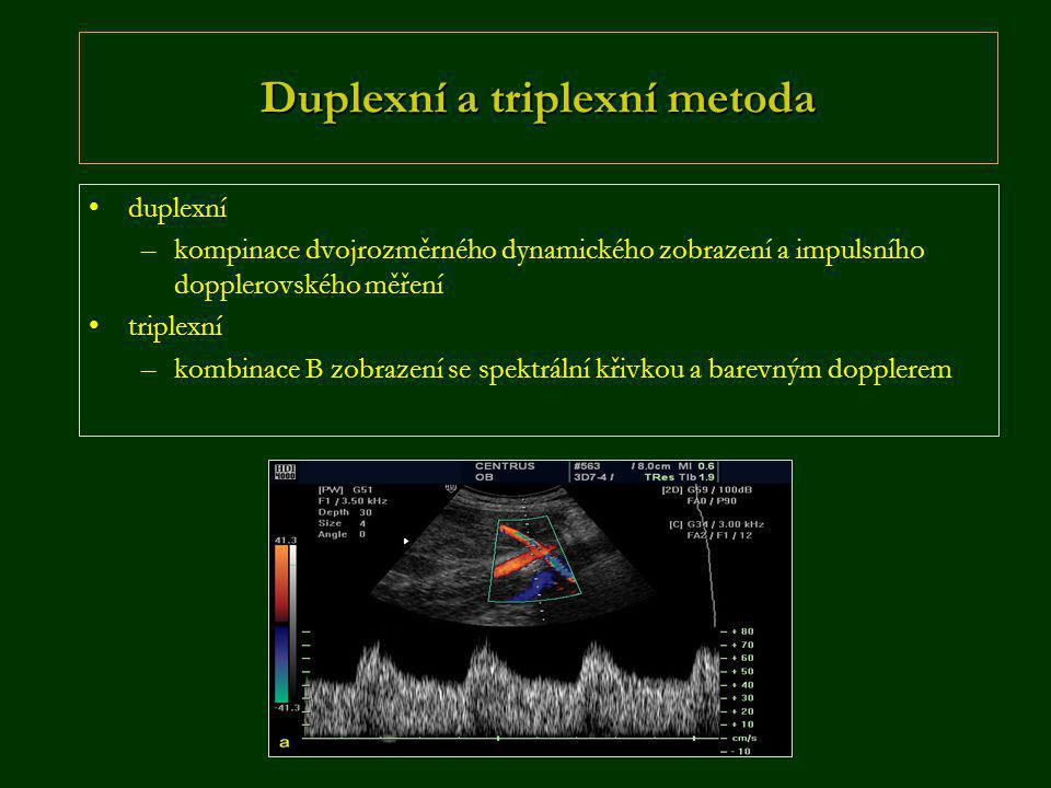 Duplexní a triplexní metoda •duplexní –kompinace dvojrozměrného dynamického zobrazení a impulsního dopplerovského měření •triplexní –kombinace B zobrazení se spektrální křivkou a barevným dopplerem