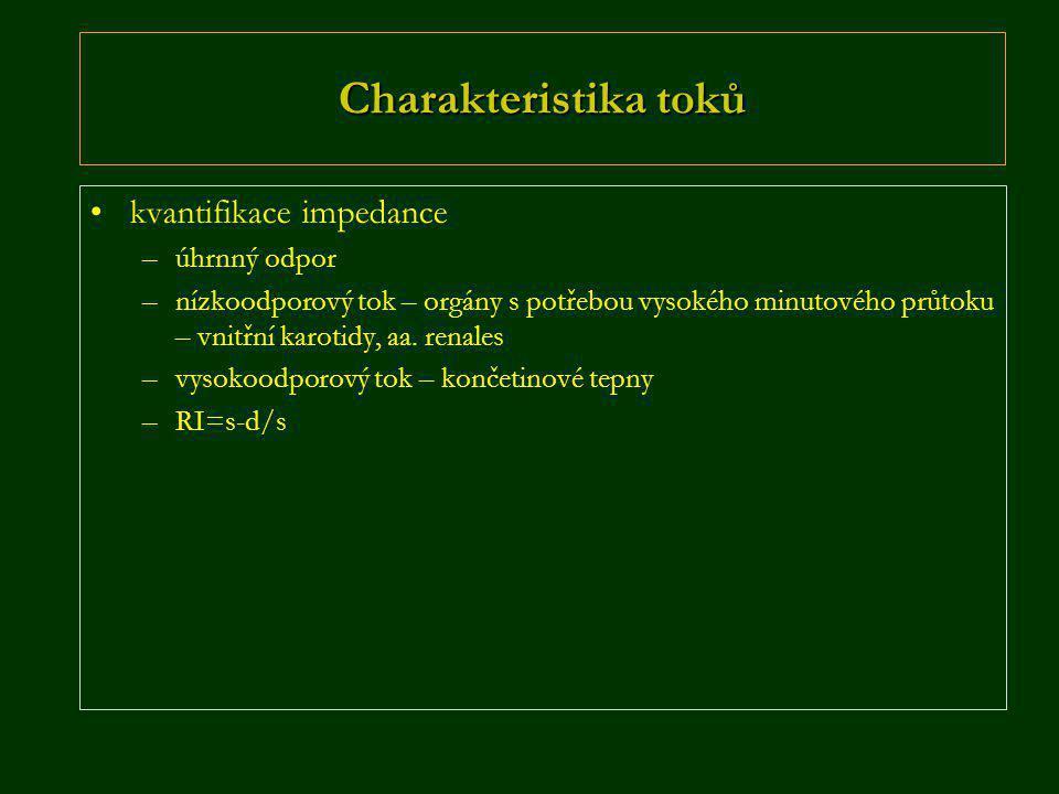 Charakteristika toků •kvantifikace impedance –úhrnný odpor –nízkoodporový tok – orgány s potřebou vysokého minutového průtoku – vnitřní karotidy, aa.