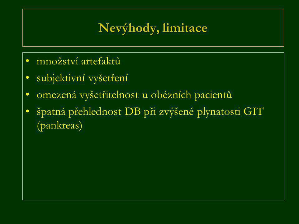 Nevýhody, limitace •množství artefaktů •subjektivní vyšetření •omezená vyšetřitelnost u obézních pacientů •špatná přehlednost DB při zvýšené plynatosti GIT (pankreas)