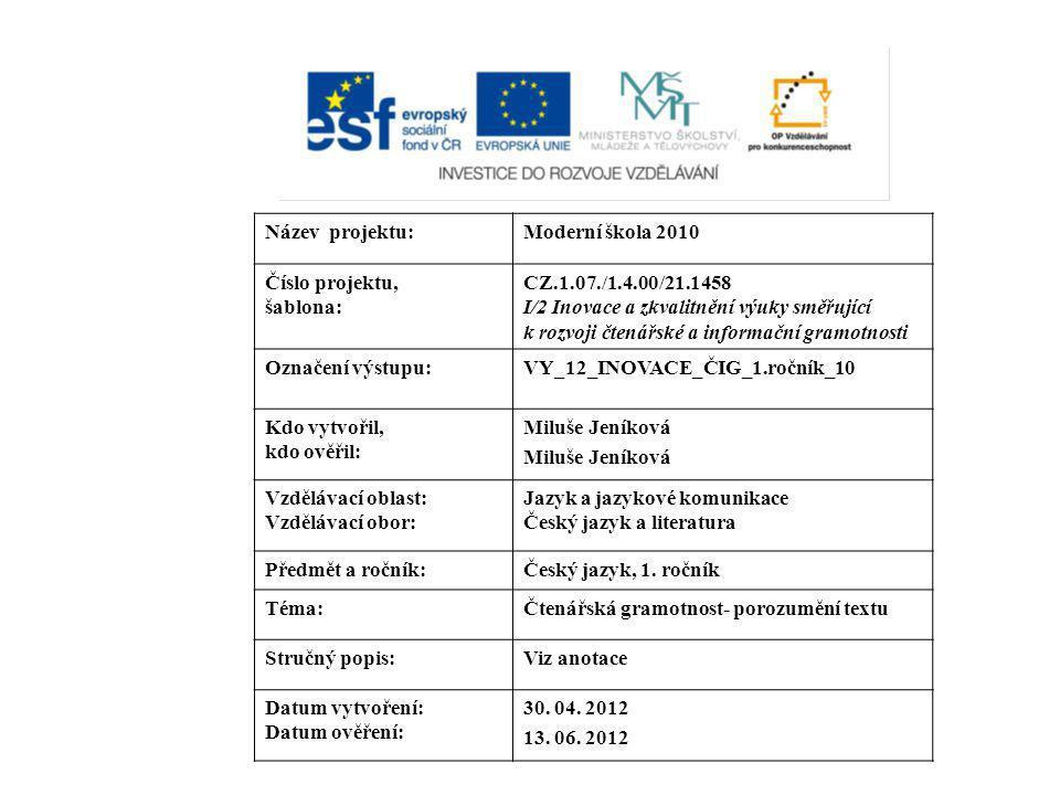 Název projektu:Moderní škola 2010 Číslo projektu, šablona: CZ.1.07./1.4.00/21.1458 I/2 Inovace a zkvalitnění výuky směřující k rozvoji čtenářské a inf