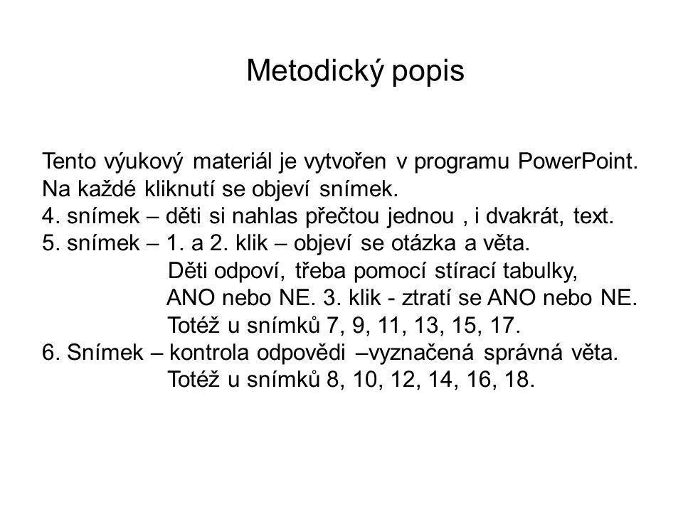 Metodický popis Tento výukový materiál je vytvořen v programu PowerPoint. Na každé kliknutí se objeví snímek. 4. snímek – děti si nahlas přečtou jedno