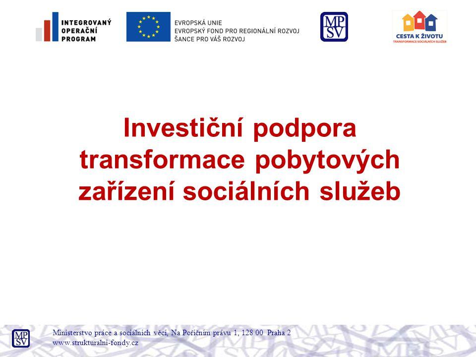 Ministerstvo práce a sociálních věcí, Na Poříčním právu 1, 128 00 Praha 2 www.strukturalni-fondy.cz Investiční podpora transformace pobytových zařízení sociálních služeb