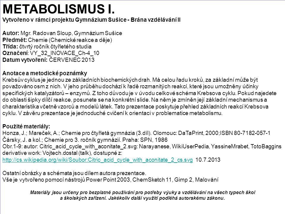 METABOLISMUS I. Vytvořeno v rámci projektu Gymnázium Sušice - Brána vzdělávání II Autor: Mgr. Radovan Sloup, Gymnázium Sušice Předmět: Chemie (Chemick