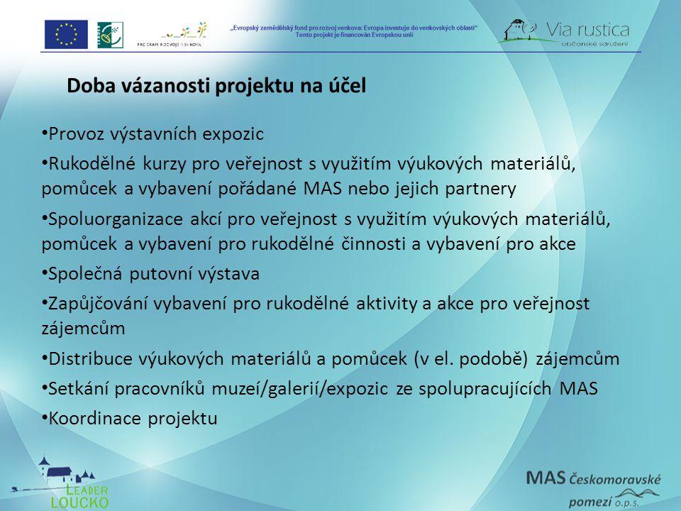 Doba vázanosti projektu na účel • Provoz výstavních expozic • Rukodělné kurzy pro veřejnost s využitím výukových materiálů, pomůcek a vybavení pořádané MAS nebo jejich partnery • Spoluorganizace akcí pro veřejnost s využitím výukových materiálů, pomůcek a vybavení pro rukodělné činnosti a vybavení pro akce • Společná putovní výstava • Zapůjčování vybavení pro rukodělné aktivity a akce pro veřejnost zájemcům • Distribuce výukových materiálů a pomůcek (v el.