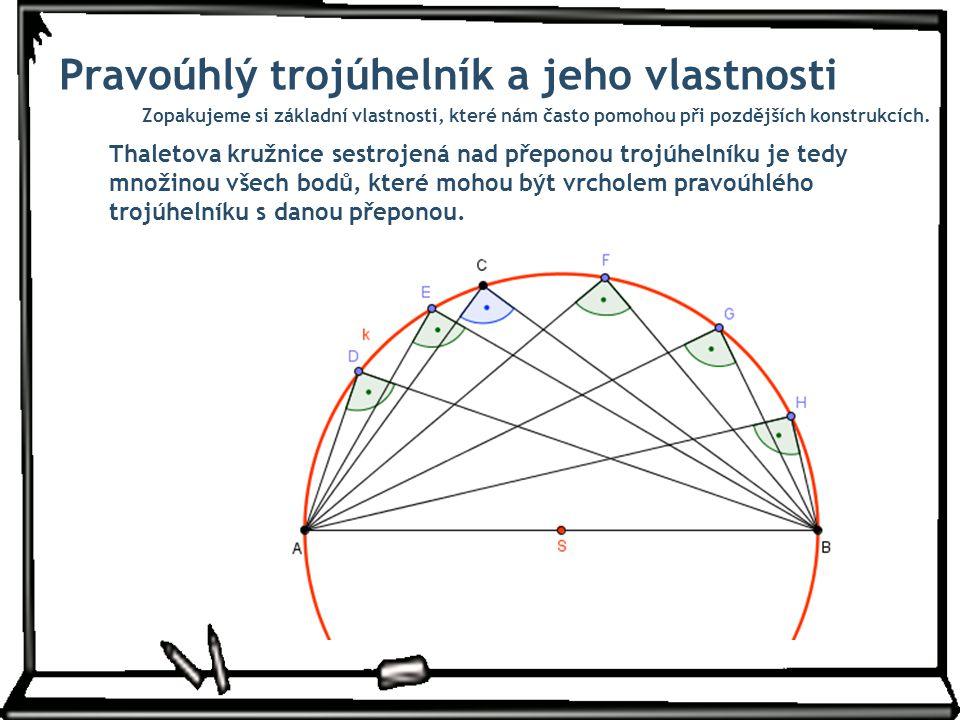 Pravoúhlý trojúhelník a jeho vlastnosti Zopakujeme si základní vlastnosti, které nám často pomohou při pozdějších konstrukcích. Thaletova kružnice ses