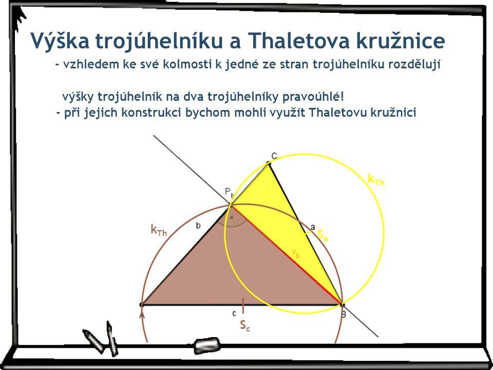 Výška trojúhelníku a Thaletova kružnice - vzhledem ke své kolmosti k jedné ze stran trojúhelníku rozdělují výšky trojúhelník na dva trojúhelníky pravoúhlé.