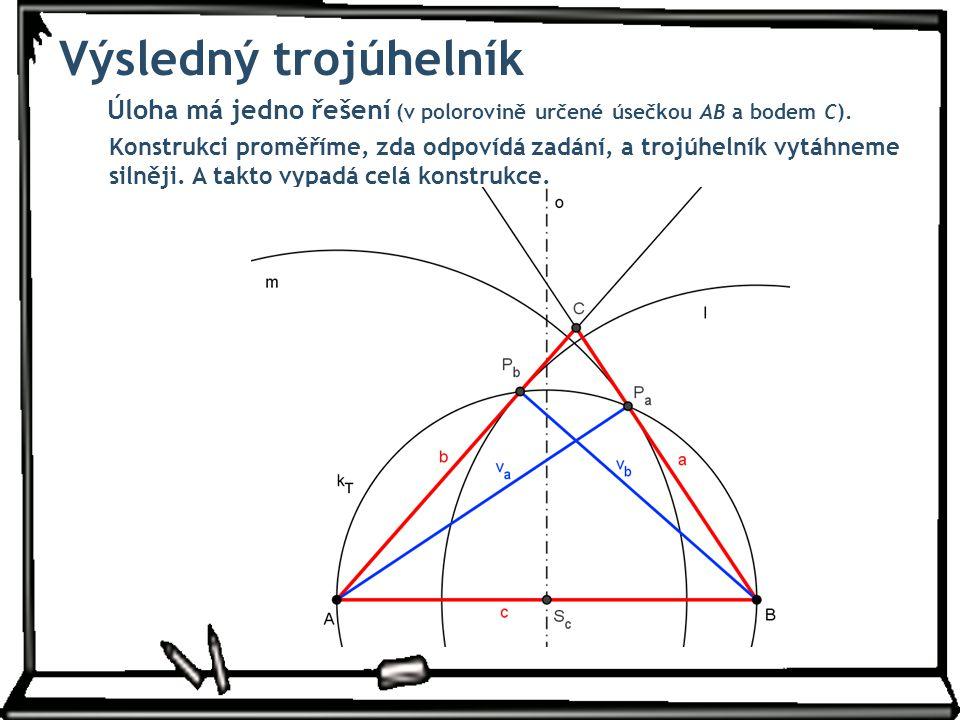 Výsledný trojúhelník Úloha má jedno řešení (v polorovině určené úsečkou AB a bodem C). Konstrukci proměříme, zda odpovídá zadání, a trojúhelník vytáhn