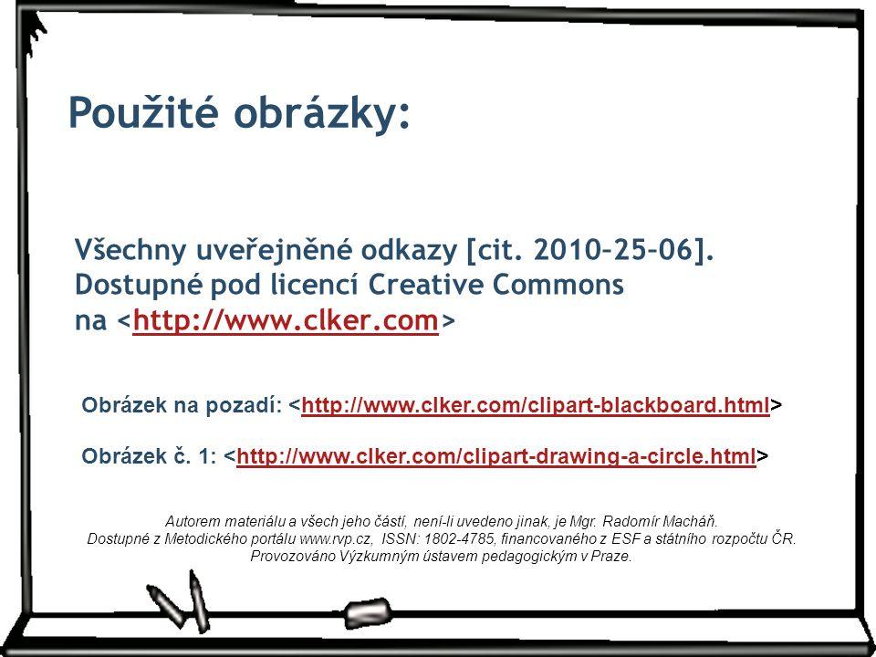Všechny uveřejněné odkazy [cit. 2010–25–06]. Dostupné pod licencí Creative Commons na http://www.clker.com Obrázek č. 1: http://www.clker.com/clipart-