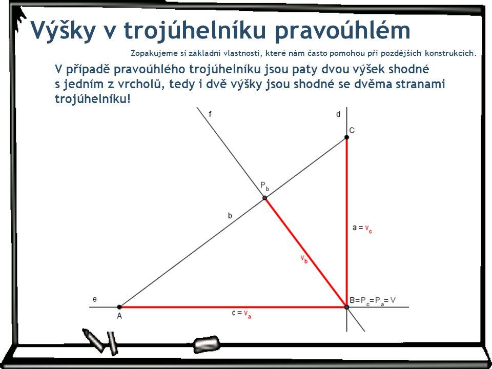 Výšky v trojúhelníku pravoúhlém V případě pravoúhlého trojúhelníku jsou paty dvou výšek shodné s jedním z vrcholů, tedy i dvě výšky jsou shodné se dvěma stranami trojúhelníku.