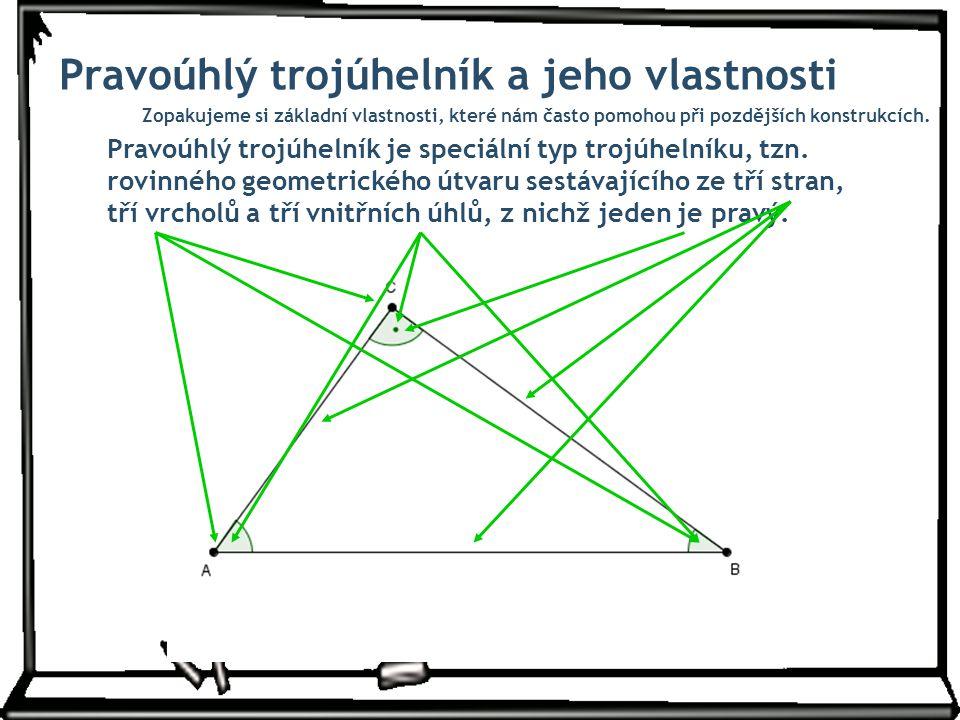 Pravoúhlý trojúhelník a jeho vlastnosti Pravoúhlý trojúhelník je speciální typ trojúhelníku, tzn. rovinného geometrického útvaru sestávajícího ze tří