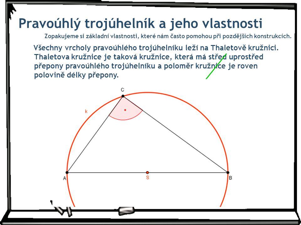 Pravoúhlý trojúhelník a jeho vlastnosti Všechny vrcholy pravoúhlého trojúhelníku leží na Thaletově kružnici. Zopakujeme si základní vlastnosti, které